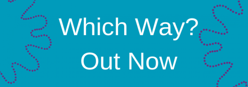 Which Way? Newsletter Out Now